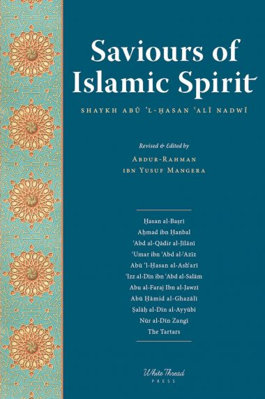 Saviours of Islamic Spirit - Tarikh-i Da'wat wa Azimat